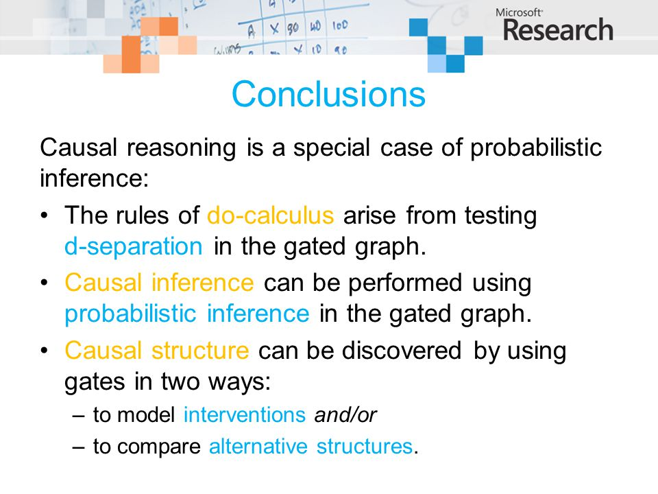 Conclusions Causal reasoning is a special case of probabilistic inference: