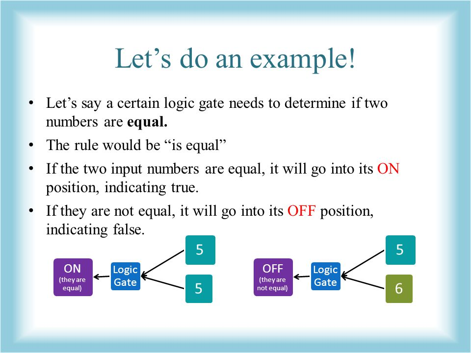 Let's do an example! Let's say a certain logic gate needs to determine if two numbers are equal. The rule would be is equal