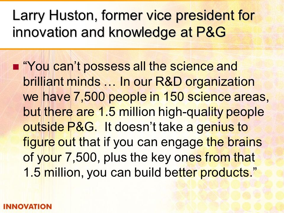 Larry Huston, former vice president for innovation and knowledge at P&G