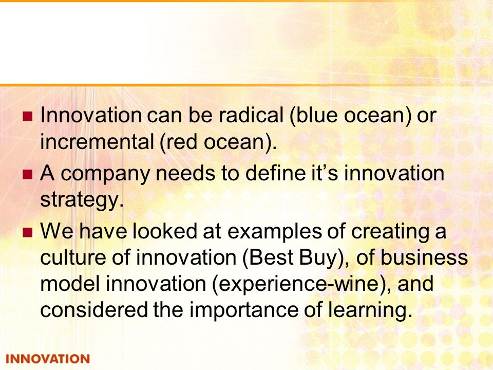 Innovation can be radical (blue ocean) or incremental (red ocean).