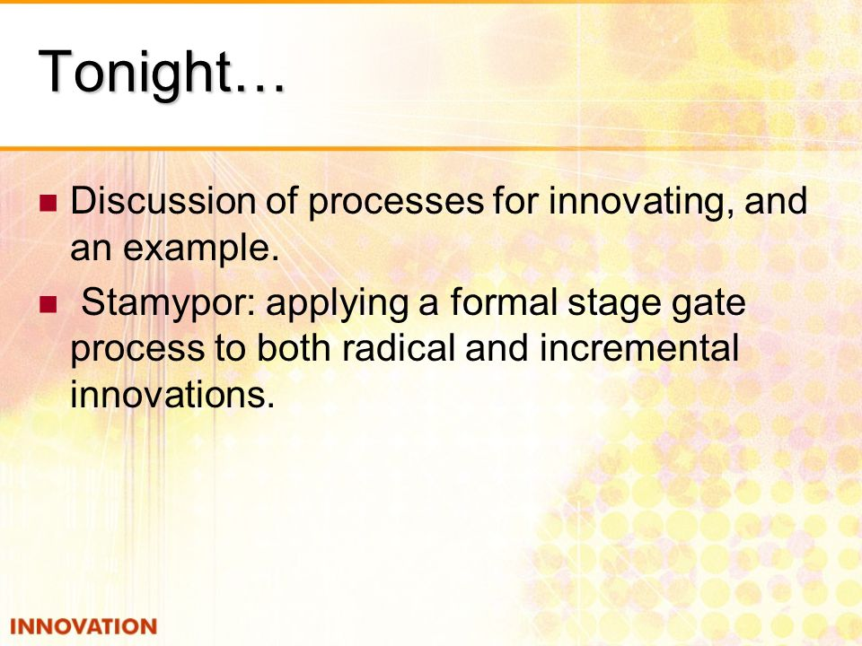 Tonight… Discussion of processes for innovating, and an example.