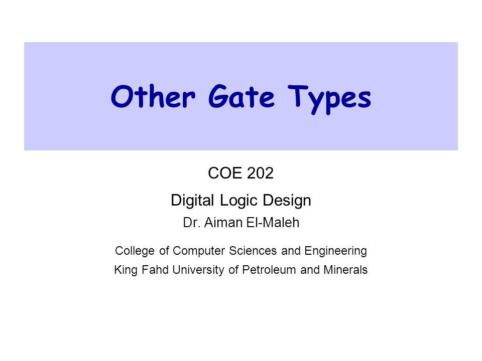 Other Gate Types COE 202 Digital Logic Design Dr. Aiman El-Maleh