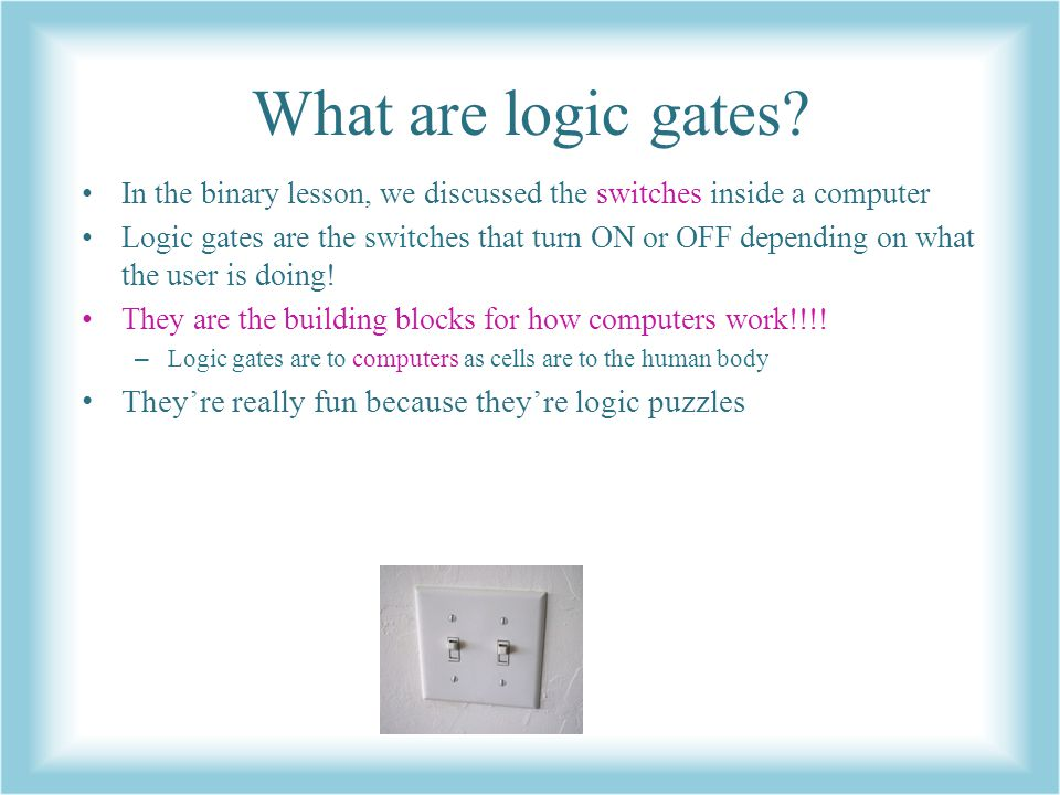 What are logic gates They're really fun because they're logic puzzles