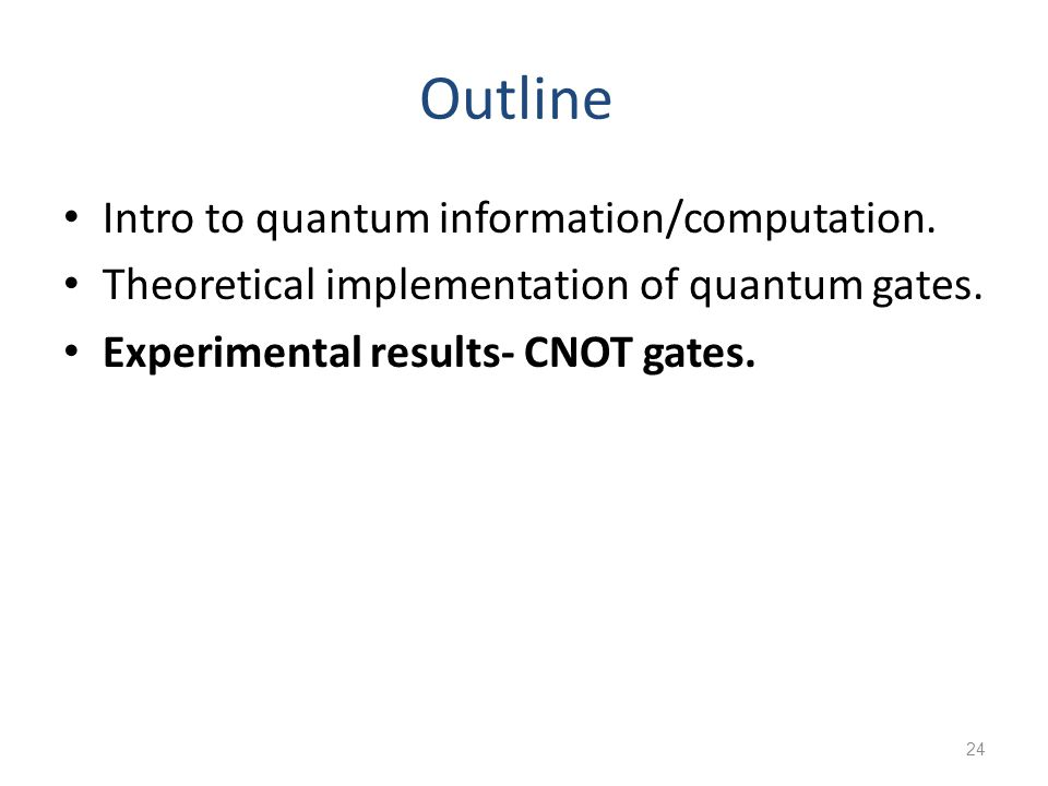 Outline Intro to quantum information/computation.