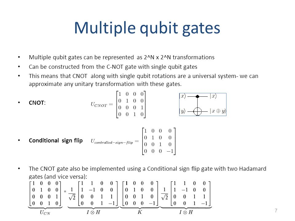 Multiple qubit gates Multiple qubit gates can be represented as 2^N x 2^N transformations.
