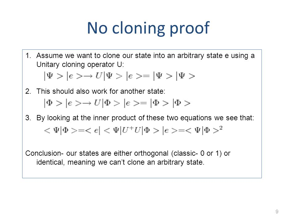No cloning proof Assume we want to clone our state into an arbitrary state e using a Unitary cloning operator U: