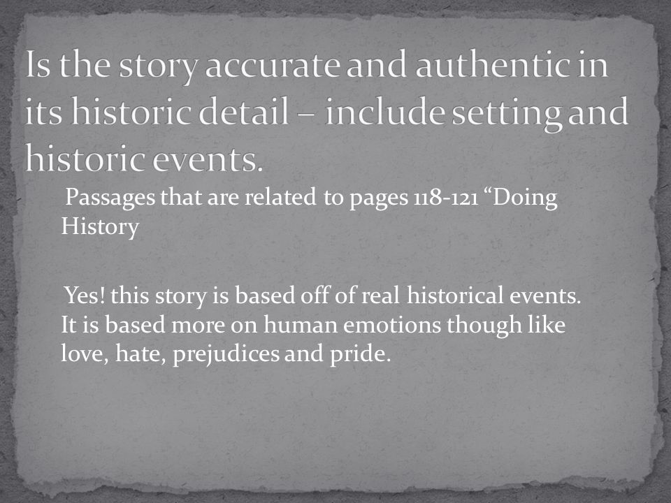 Is the story accurate and authentic in its historic detail – include setting and historic events.