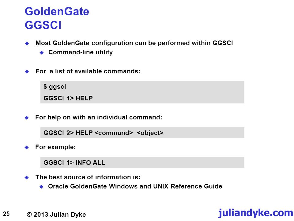 GoldenGate GGSCI Most GoldenGate configuration can be performed within GGSCI. Command-line utility.