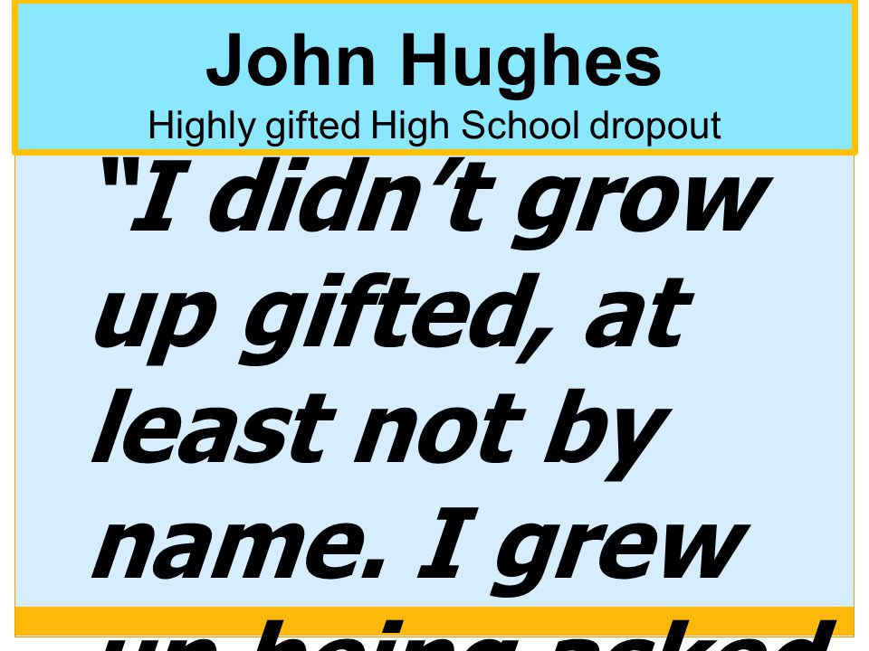 John Hughes Highly gifted High School dropout