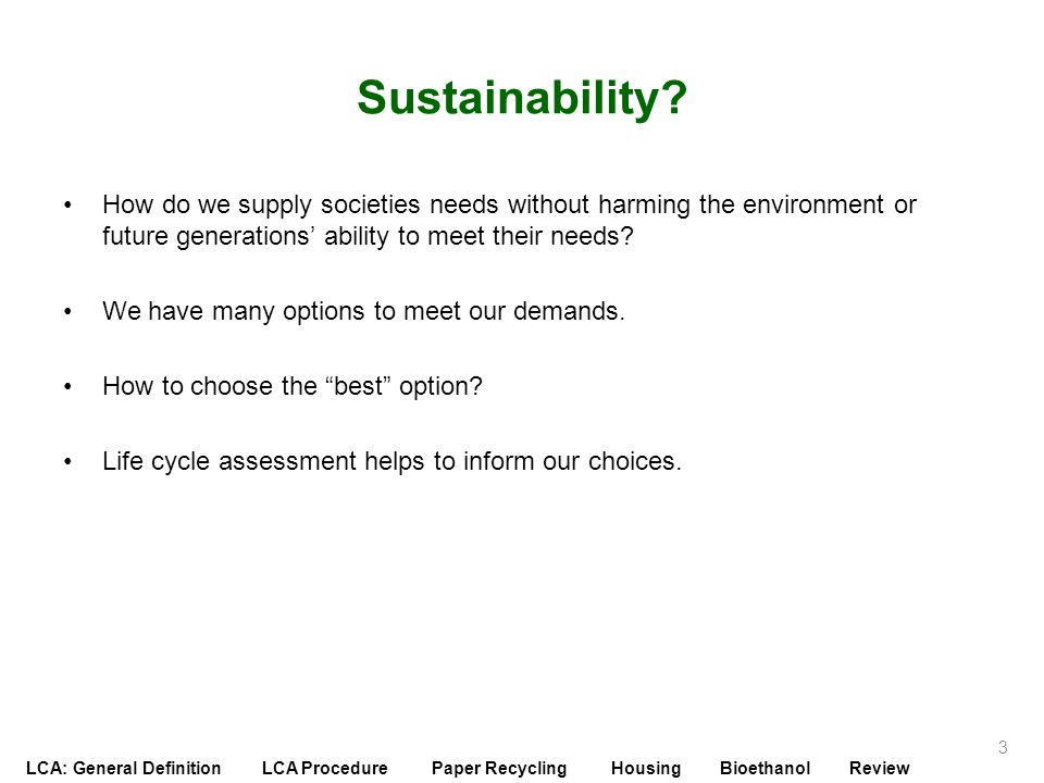 Sustainability How do we supply societies needs without harming the environment or future generations' ability to meet their needs