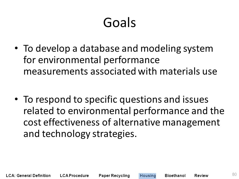 Goals To develop a database and modeling system for environmental performance measurements associated with materials use.