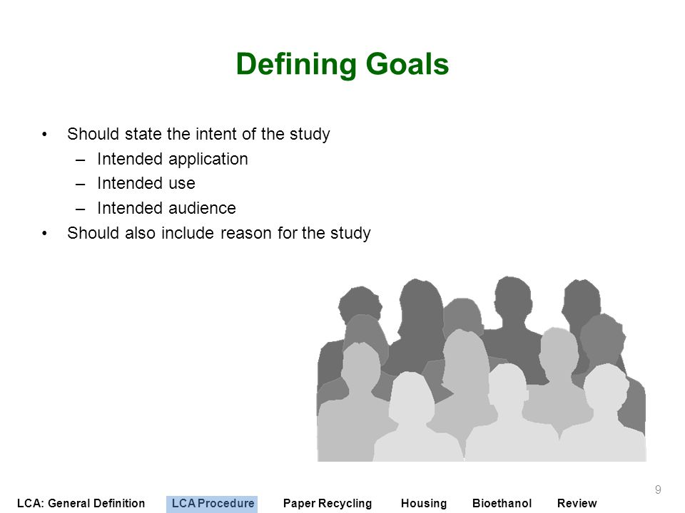 Defining Goals Should state the intent of the study