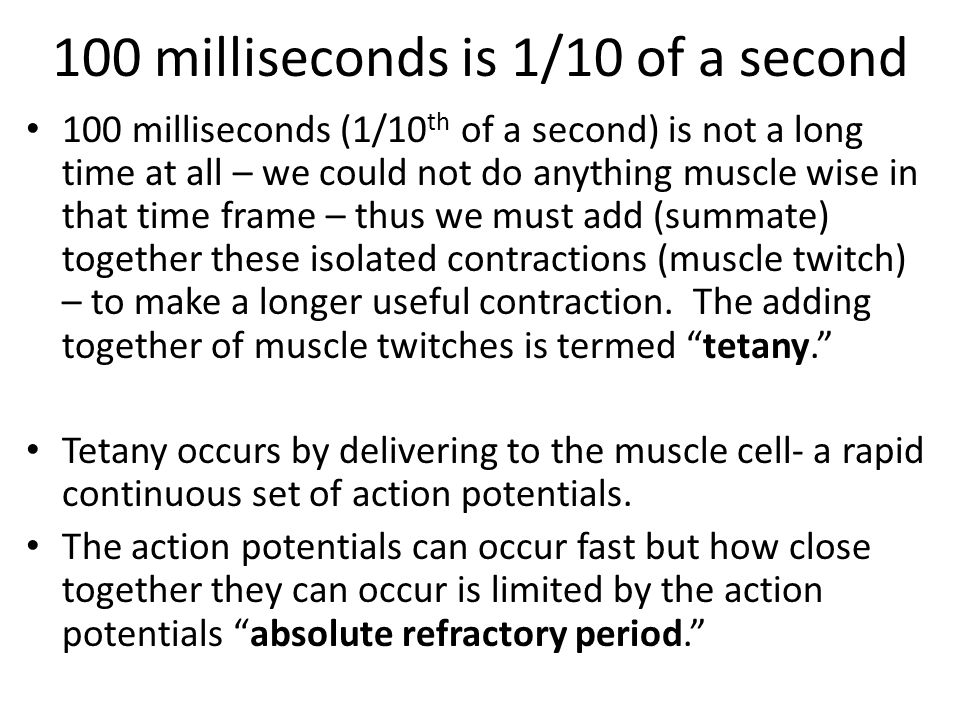 100 milliseconds is 1/10 of a second