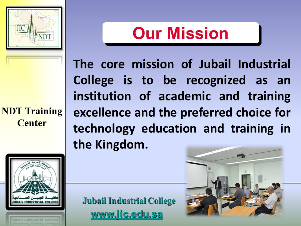 www.jic.edu.sa Jubail Industrial College. NDT Training Center. Our Mission.