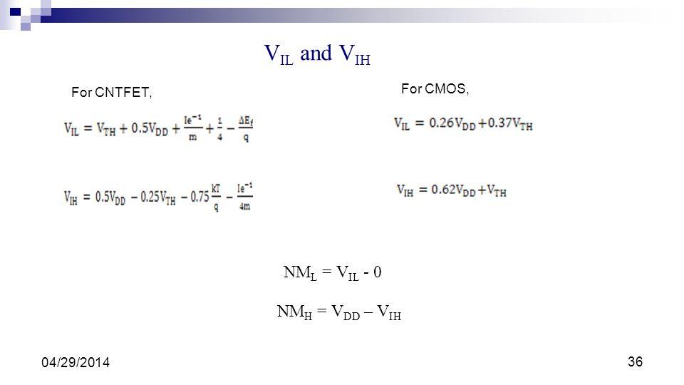 VIL and VIH NML = VIL - 0 NMH = VDD – VIH For CMOS, For CNTFET,