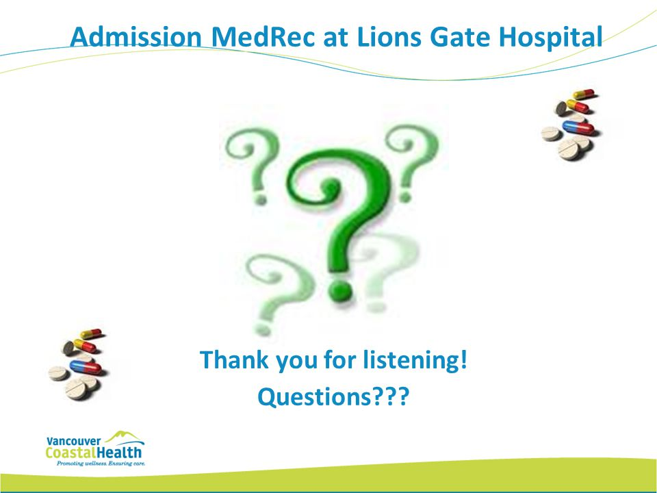 Admission MedRec at Lions Gate Hospital Thank you for listening!