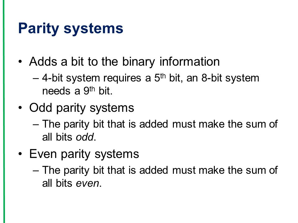 Parity systems Adds a bit to the binary information Odd parity systems