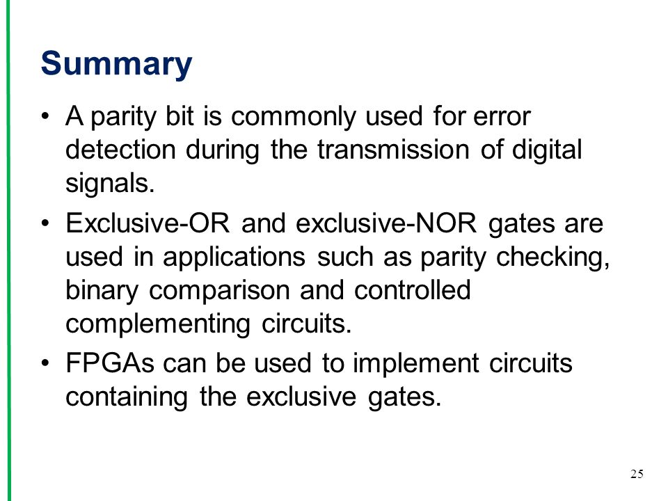 Summary A parity bit is commonly used for error detection during the transmission of digital signals.