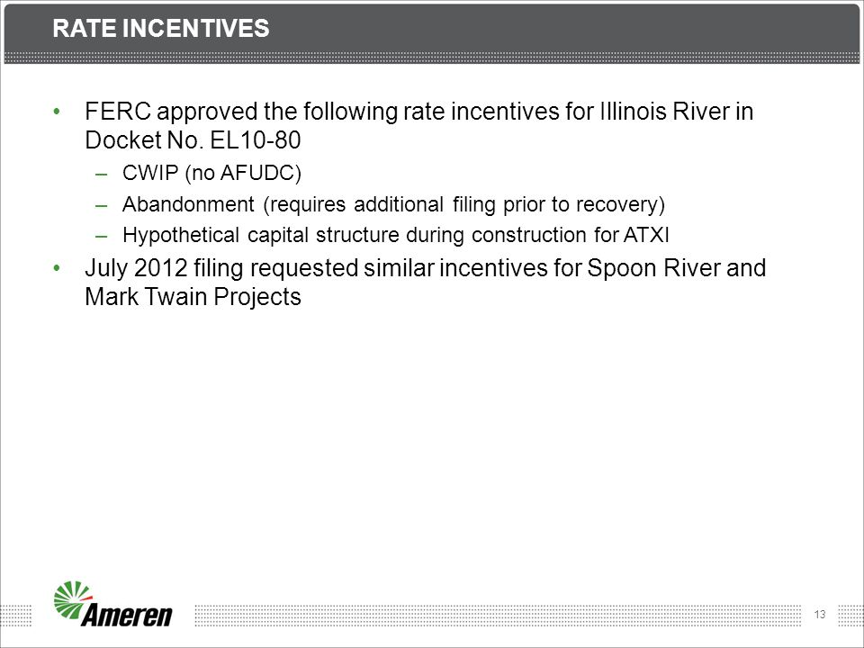 Rate incentives FERC approved the following rate incentives for Illinois River in Docket No. EL10-80.