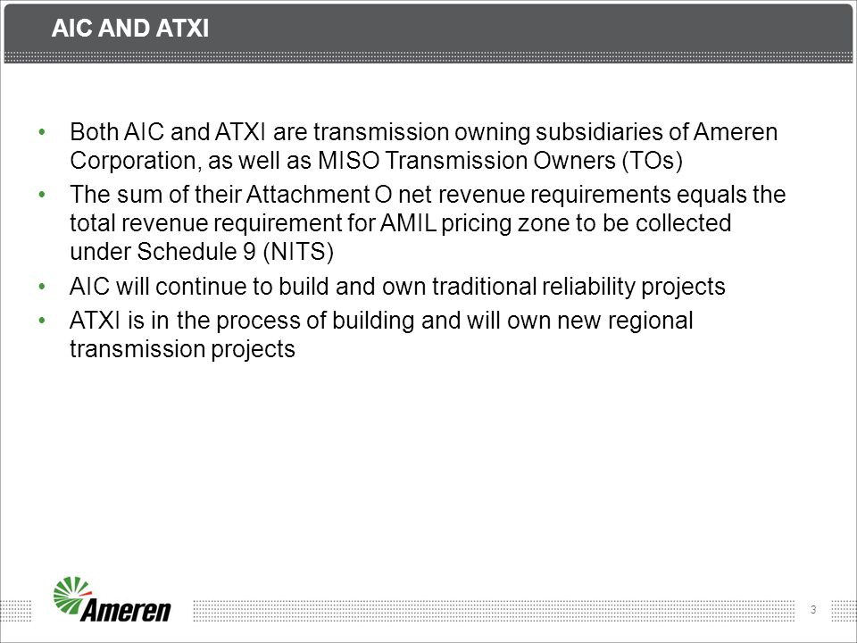 Aic and Atxi Both AIC and ATXI are transmission owning subsidiaries of Ameren Corporation, as well as MISO Transmission Owners (TOs)