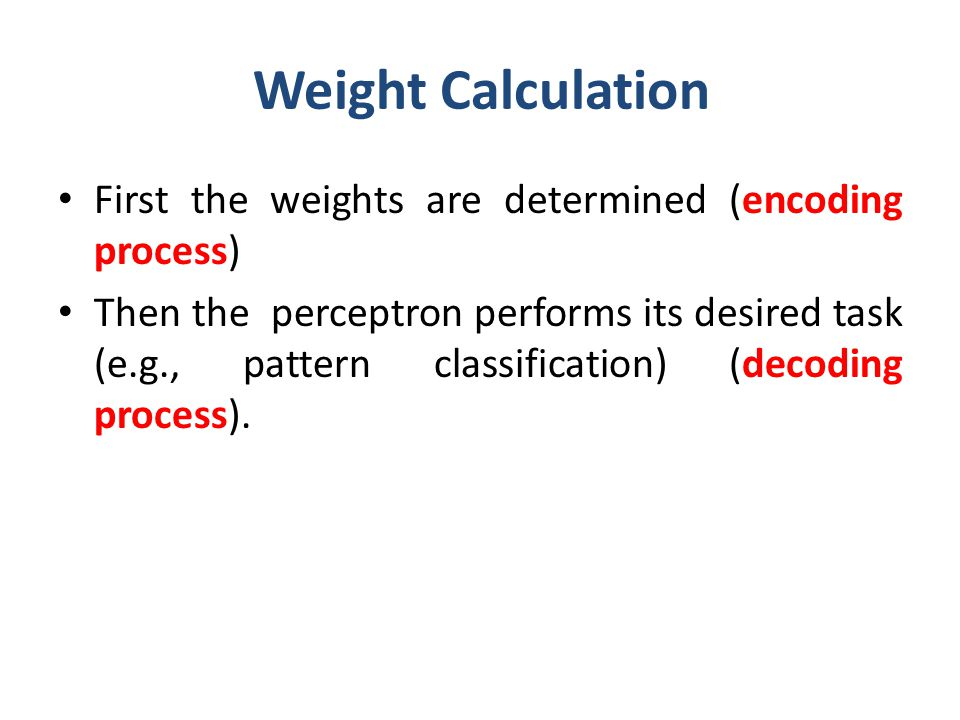 Weight Calculation First the weights are determined (encoding process)