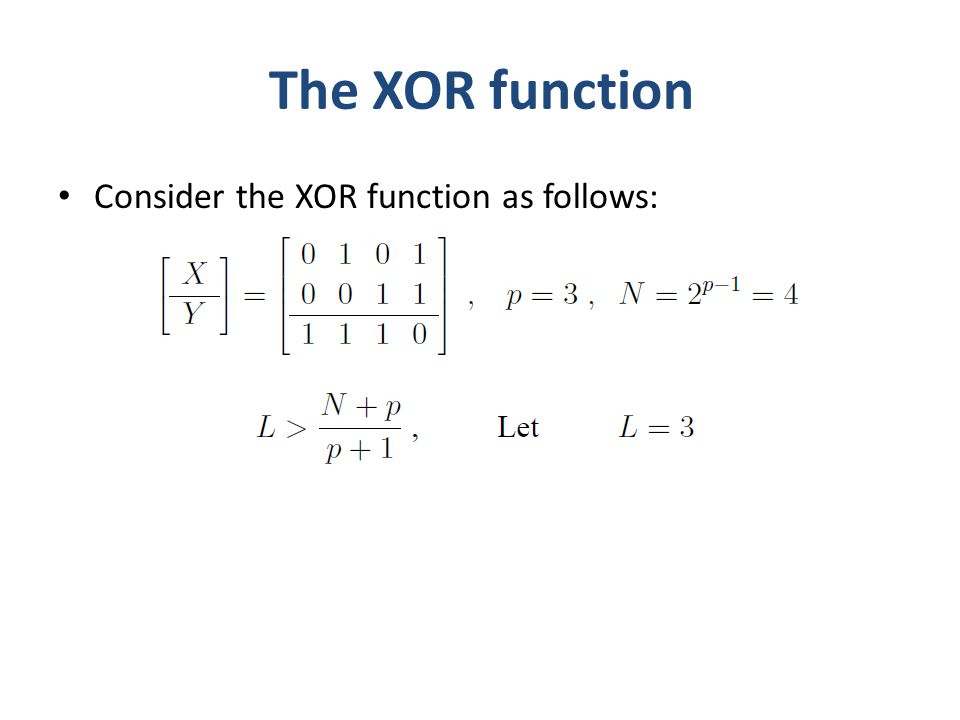 The XOR function Consider the XOR function as follows: