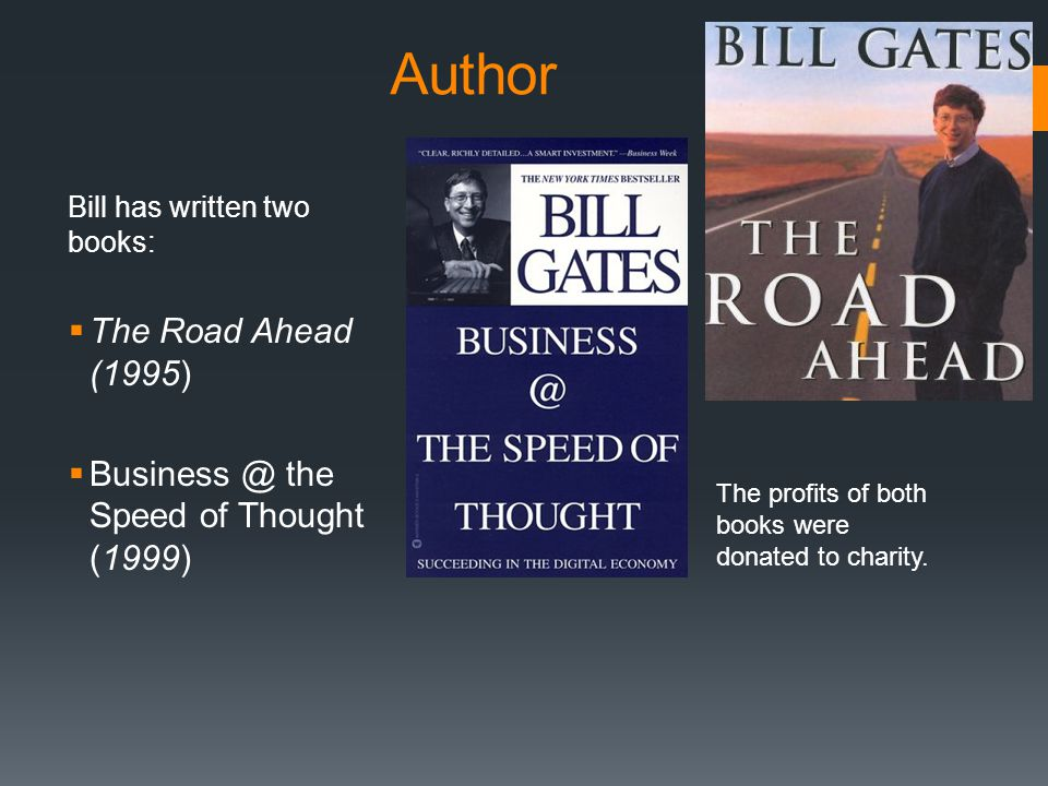 Author The Road Ahead (1995) Business @ the Speed of Thought (1999)