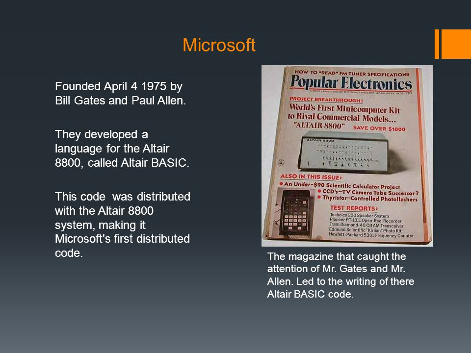 Microsoft Founded April 4 1975 by Bill Gates and Paul Allen.