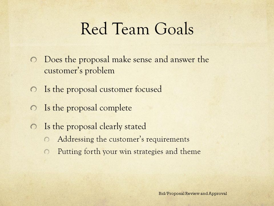 Red Team Goals Does the proposal make sense and answer the customer's problem. Is the proposal customer focused.
