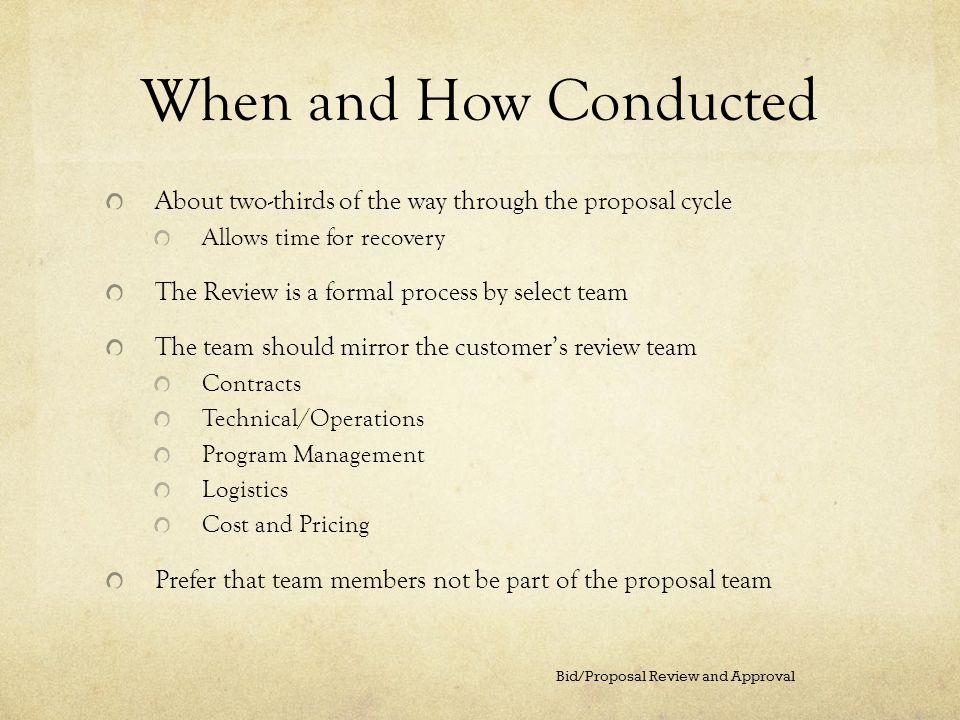 When and How Conducted About two-thirds of the way through the proposal cycle. Allows time for recovery.