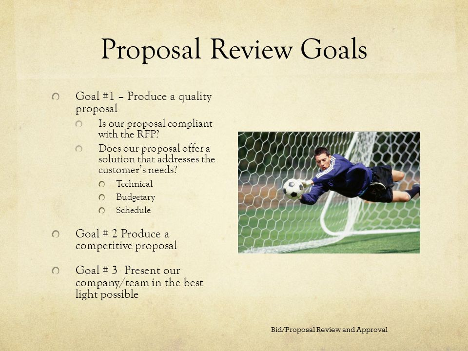 Proposal Review Goals Goal #1 – Produce a quality proposal