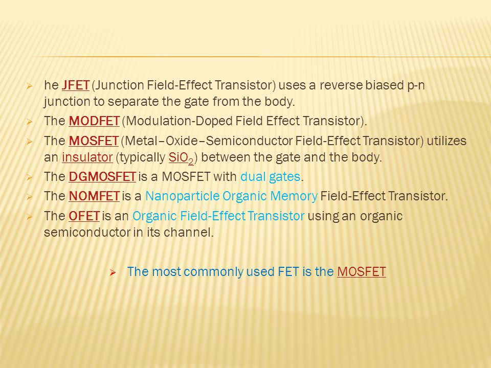 The most commonly used FET is the MOSFET