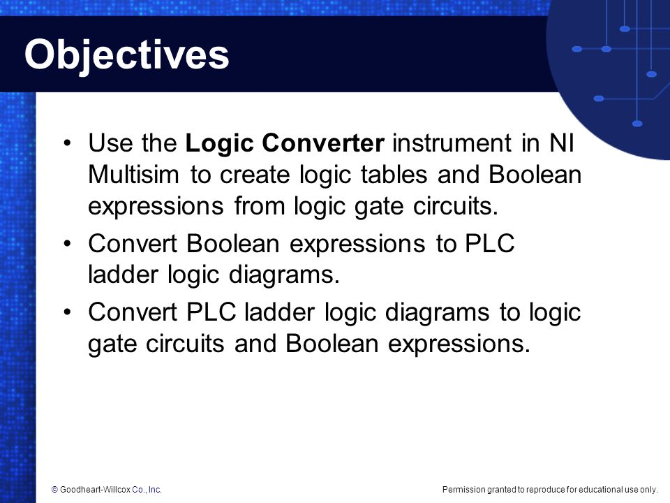 Objectives Use the Logic Converter instrument in NI Multisim to create logic tables and Boolean expressions from logic gate circuits.