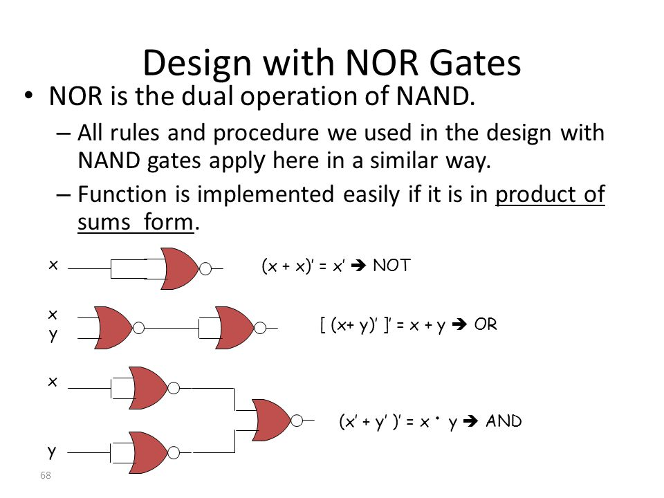 Design with NOR Gates NOR is the dual operation of NAND.