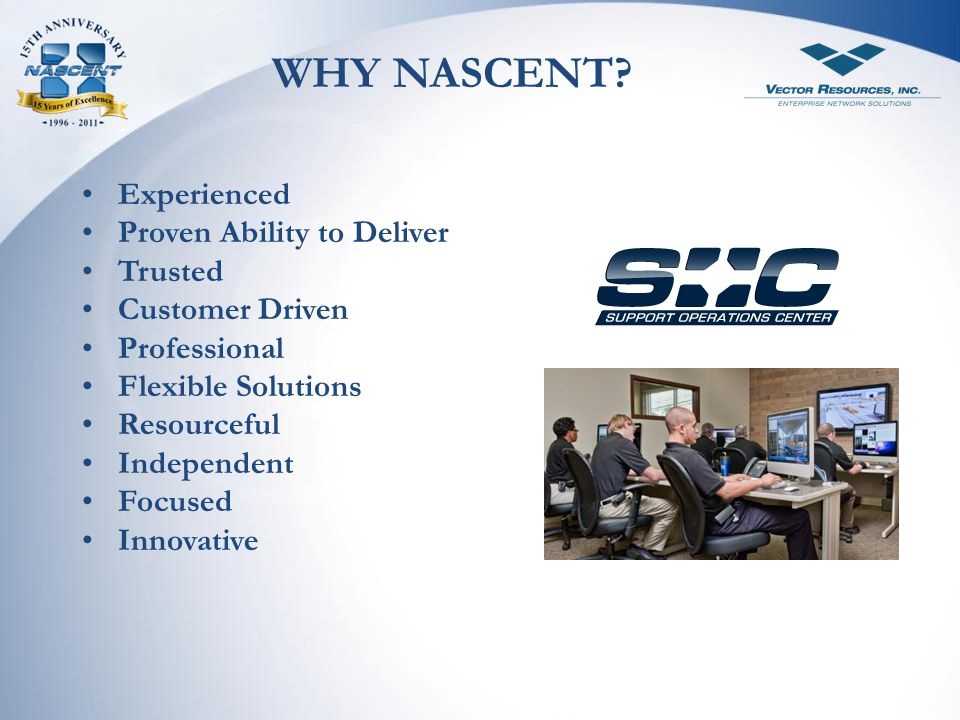 WHY NASCENT Experienced Proven Ability to Deliver Trusted