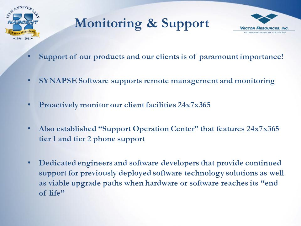 Monitoring & Support Support of our products and our clients is of paramount importance! SYNAPSE Software supports remote management and monitoring.