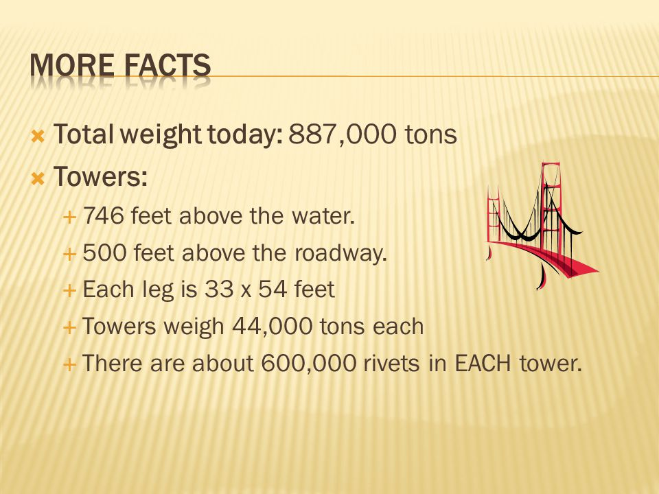 More facts Total weight today: 887,000 tons Towers: