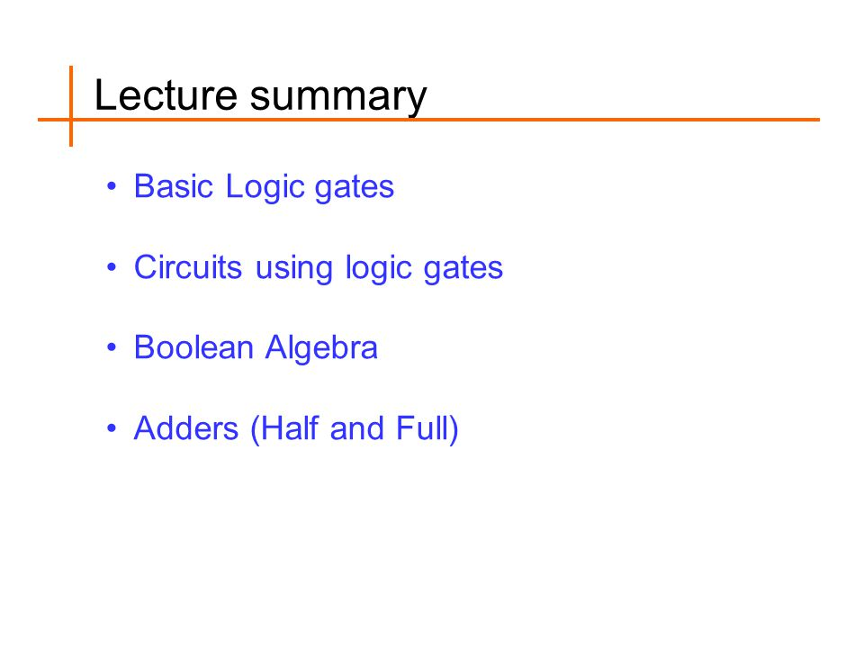 Lecture summary Basic Logic gates Circuits using logic gates
