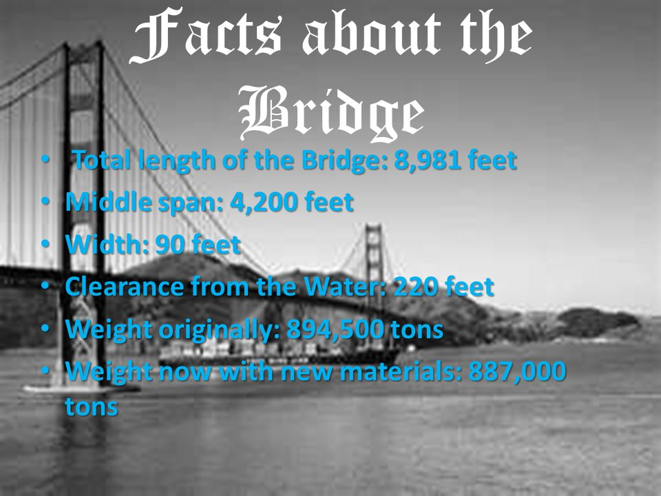 Facts about the Bridge Total length of the Bridge: 8,981 feet