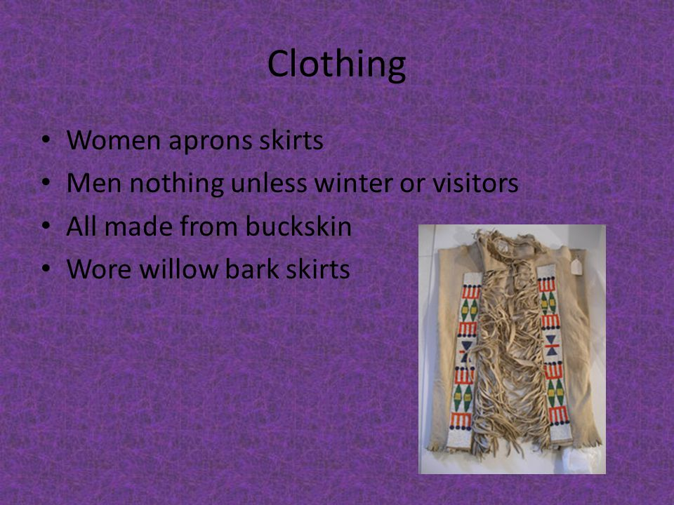 Clothing Women aprons skirts Men nothing unless winter or visitors
