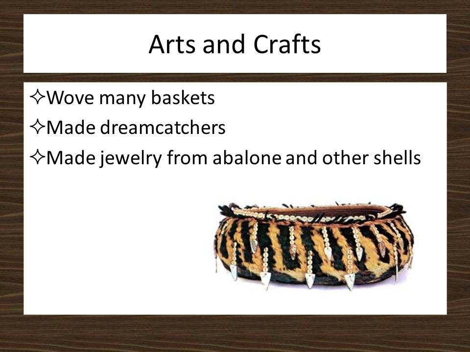 Arts and Crafts Wove many baskets Made dreamcatchers