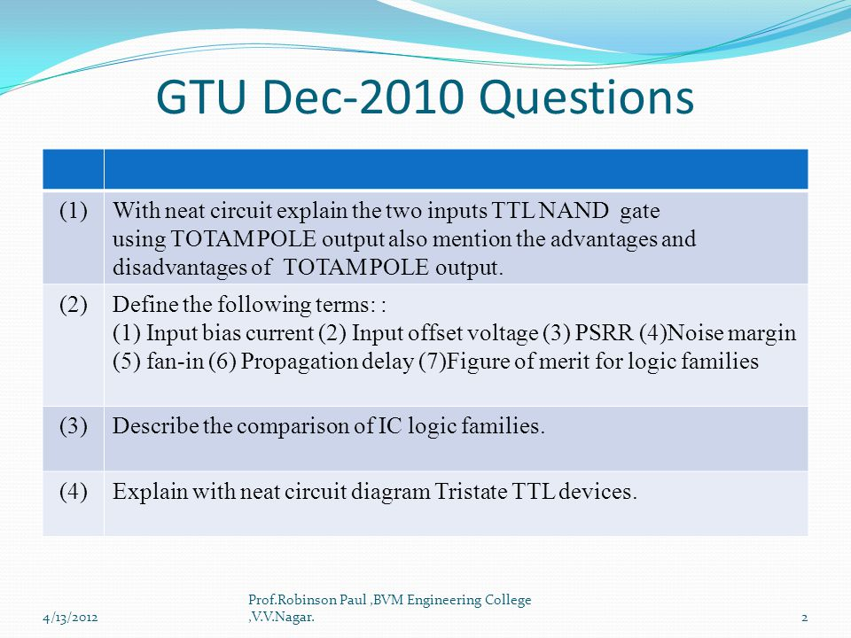 GTU Dec-2010 Questions (1) With neat circuit explain the two inputs TTL NAND gate. using TOTAM POLE output also mention the advantages and.