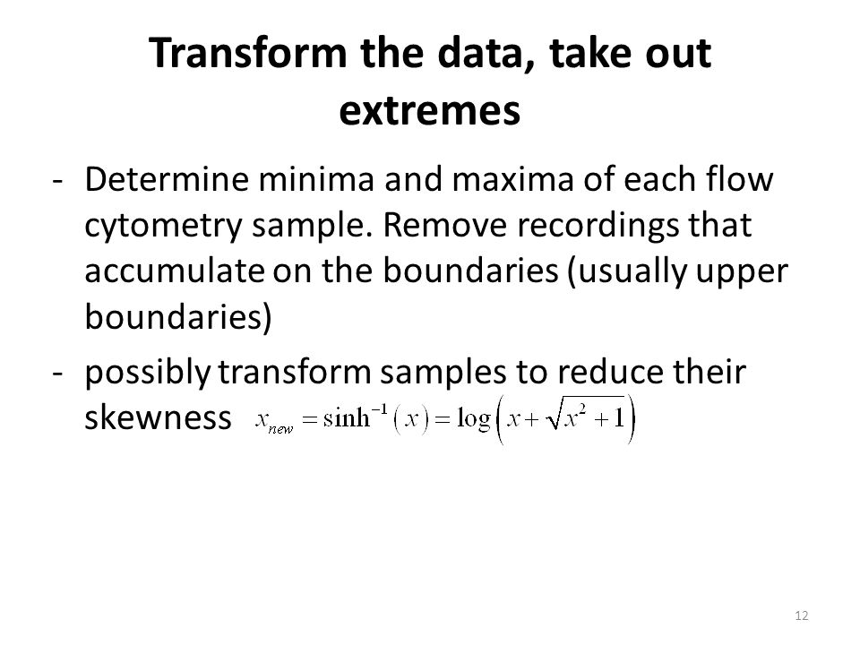 Transform the data, take out extremes