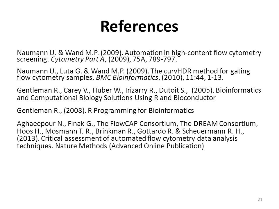 References Naumann U. & Wand M.P. (2009). Automation in high-content flow cytometry screening. Cytometry Part A, (2009), 75A, 789-797.