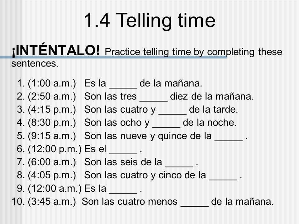 ¡INTÉNTALO! Practice telling time by completing these sentences.