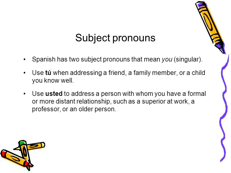 Subject pronouns Spanish has two subject pronouns that mean you (singular).