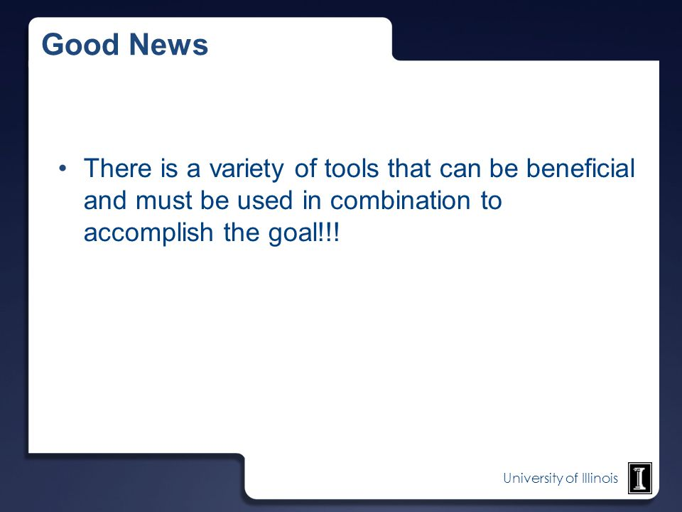 Good News There is a variety of tools that can be beneficial and must be used in combination to accomplish the goal!!!