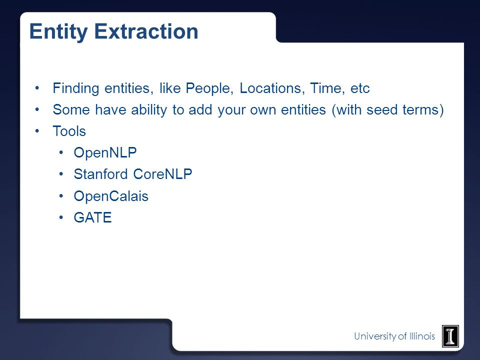 Entity Extraction Finding entities, like People, Locations, Time, etc