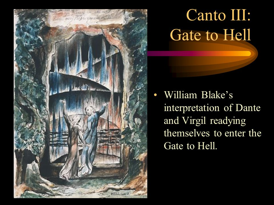 Canto III: Gate to Hell William Blake's interpretation of Dante and Virgil readying themselves to enter the Gate to Hell.