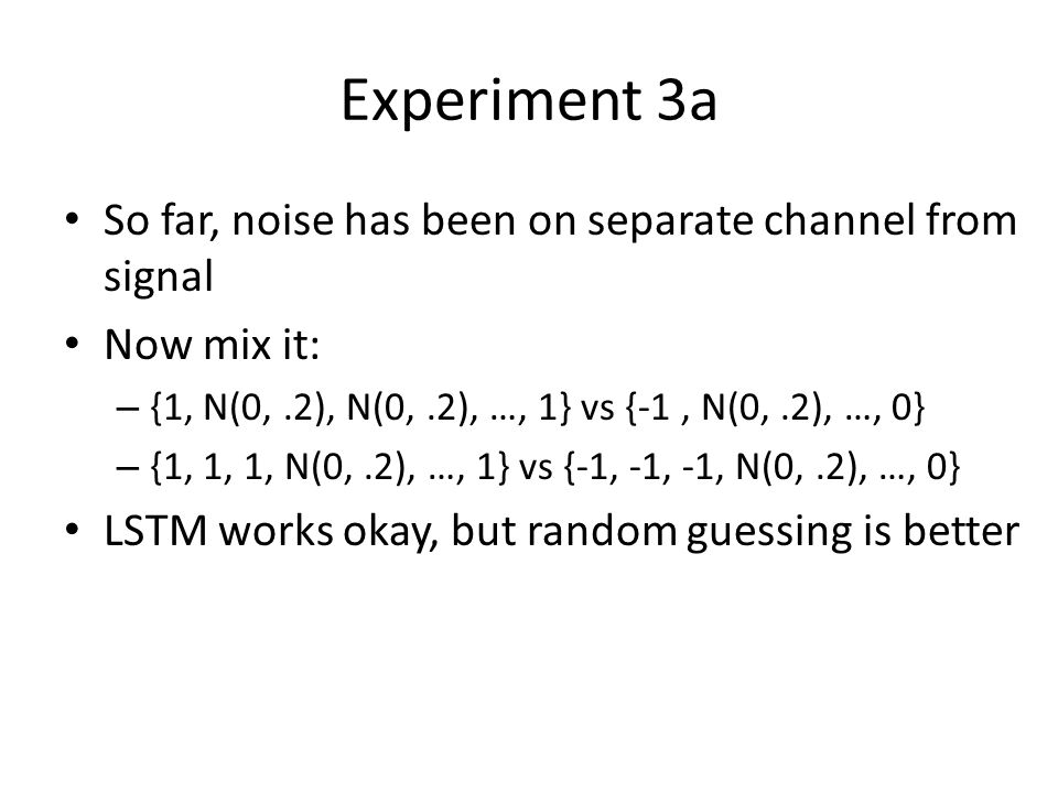 Experiment 3a So far, noise has been on separate channel from signal